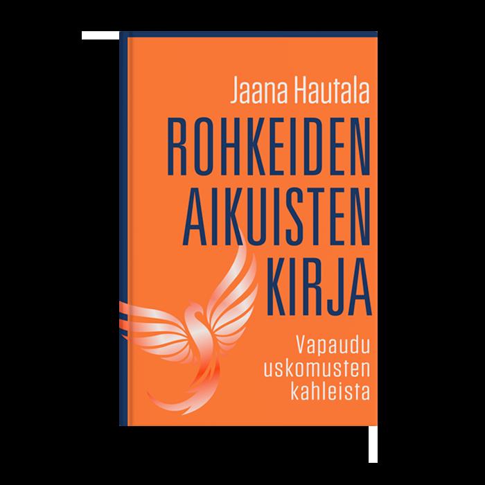 Rohkeiden aikuisten kirja - Jaana Hautala
